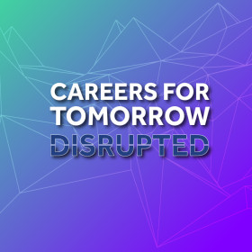 Careers For Tomorrow Disrupted